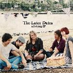 THE LATER DATES - ALL ALONG (EP)