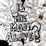 Is the Man Alive? - Is the Man Alive?