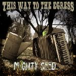 This Way to the Egress - Mighty Seed