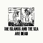 The Islands And The Sea - Are Dead