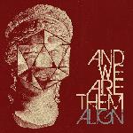And We Are Them - Align