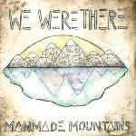 Manmade Mountains - We Were There