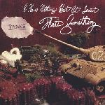 Tanks - I Have Nothing, But At Least That\'s Something