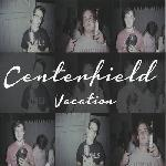 Centerfield - Vacation