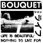 Bouquet - Life Is Beautiful/Nothing To Live For