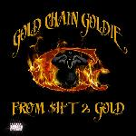 Gold Chain Goldie - From Sh*t 2 Gold