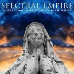 Spectral Empire - When The Only Ones Left Standing Are Statues