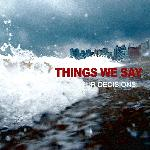 Things We Say - Our Decisions