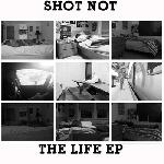 Shot Not - The Life EP