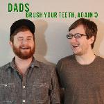 Dads - Brush Your Teeth Again