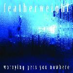 featherweight - Worrying Gets You Nowhere