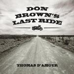 Thomas D\'Amour Band - Don Brown\'s Last Ride