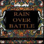 Rain Over Battle - These Rocks In Our Bodies