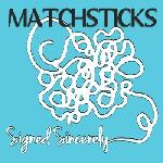 Matchsticks - Signed Sincerely